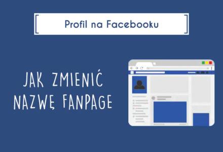 Jak zmienić nazwę fanpage na Facebooku