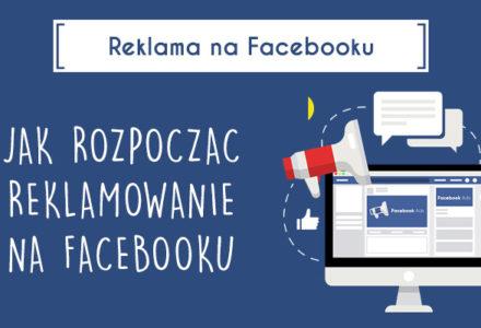 jak zacząć reklamować się na facebooku
